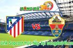Link sopcast Atletico Madrid vs Elche (23h00 ngày 25/04/2015)