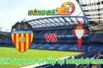 Link sopcast Valencia vs Celta Vigo (00h00-18/05)