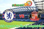 Link sopcast Chelsea vs Sunderland (21h00-24/05)