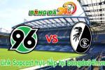 Link sopcast Hannover 96 vs Freiburg (20h30-23/05)