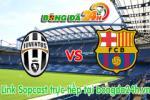 Link sopcast Juventus vs Barcelona (01h45-07/06)