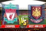 TRỰC TIẾP Liverpool 0-2 West Ham (Hiệp 1): Mark Noble tiếp tục gây sốc