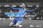 Eden Hazard: Sap roi cho den ngay xua?