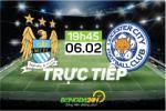 TRỰC TIẾP Man City vs Leicester vòng 25 Ngoại hạng Anh 2015/2016 19h45 ngày 6/2