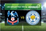 Link sopcast xem truc tiep Crystal Palace vs Leicester (22h00-19/03)
