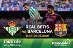 TRỰC TIẾP Real Betis vs Barca vòng 36 La Liga 2015/2016 01h30 ngày 01/5