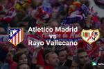 TRỰC TIẾP Atletico Madrid 0-0 Rayo Vallecano (Hiệp 1): Đội B gặp khó