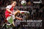 Dennis Bergkamp: Đôi chân nghệ sĩ và khối óc kiến trúc sư
