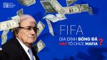 FIFA - Gia dinh bong da hay to chuc Mafia?