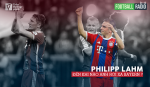 FOOTBALL RADIO SO 5: Philipp Lahm - Den khi nao anh roi xa Bayern?