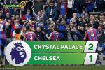 Tong hop: Crystal Palace 2-1 Chelsea (Vong 8 NHA 2017/18)