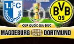 Nhan dinh Magdeburg vs Dortmund 01h45 ngay 25/10 (Cup quoc gia Duc 2017/18)