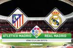 Giai ma tran dau Atletico vs Real Madrid 02h45 ngay 19/11 (La Liga 2017/18)