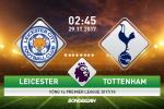 Leicester 2-1 Tottenham (KT): Ga trong bi vat long tai hang cao