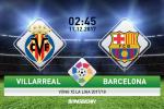 Villarreal vs Barcelona (2h45 ngày 11/12): Cẩn thận hiểm địa El Madrigal