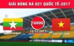 Tong hop: U19 Viet Nam 1-1 U21 Myanmar (U21 quoc te 2017)