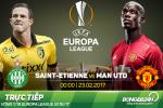 St.Etienne 0-1 (0-4) MU (KT): Mat quan, bay Quy do van xoi tai duoc doi thu