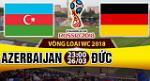Nhận định Azerbaijan vs Đức 23h00 ngày 26/3 (VL World Cup 2018)