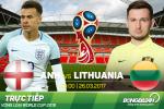 TRỰC TIẾP Anh vs Lithuania 23h00 ngày 26/3 (VL World Cup 2018)