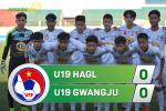 Tong hop: U19 HAGL 0-0 U19 Gwangju (Giai U19 quoc te 2017)