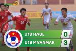 U19 HAGL 0-3 U19 Myanmar (KT): Thua tan nat, dan em Cong Phuong ngam ngui tranh hang ba