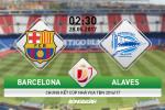Barcelona vs Alaves (2h30 ngày 28/5): Quà chia tay cho Luis Enrique?