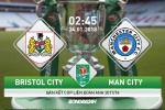 Bristol City 2-3 (3-5) Man City: Thắng kịch tính, Man xanh vào chung kết cúp Liên đoàn Anh