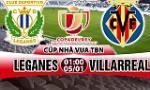 Nhan dinh Leganes vs Villarreal 01h00 ngày 5/1 (Cup Nha vua TBN)