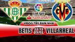Nhan dinh Betis vs Villarreal 22h15 ngay 3/2 (La Liga 2017/18)