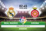 TRỰC TIẾP Real Madrid vs Girona 02h45 ngày 19/3 (La Liga 2017/18)