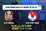 U19 Việt Nam 2-1 U19 Seoul (KT): Chiến thắng siêu kịch tính