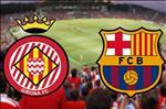 Ket qua Girona vs Barca tran dau vong 21 La Liga 2018/19