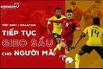 Viet Nam vs Malaysia: Tiep tuc gieo sau cho nguoi Ma!