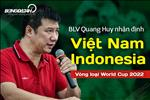 BLV Quang Huy nhan dinh ra sao ve tran dau Indonesia vs Viet Nam?