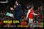 FOOTBALL RADIO SO 8: Mesut Ozil va bi kich song mon o Arsenal