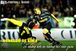 FOOTBALL RADIO SO 12: Ronaldo De Lima va nhung hoi uc khong the nao quen