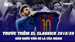VIDEO: Truoc them El Clasico: San khau van la cua Messi