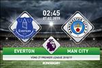 Everton 0-2 Man City (KT): Thang nhan, Man xanh tam tro lai ngoi dau