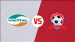 Viettel 2-0 Hai Phong (KT): Thang tran, tan binh tam thoat khoi khung hoang