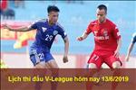 Lich thi dau V-League 2019 hom nay 13/6: Ha Noi, Binh Duong da som