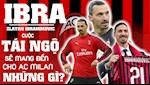 VIDEO: Cuoc tai ngo voi Ibrahimovic mang toi cho Milan nhung gi?