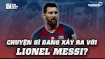 VIDEO: Chuyen gi dang xay ra voi Lionel Messi?