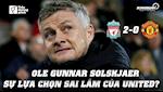 VIDEO: Ole Gunnar Solskjaer: Su lua chon sai lam cua Man Utd?