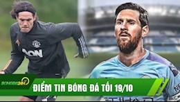 DIEM TIN TOI 19/10: Cavani san sang ra mat MU; Barca de Messi den Man City He toi