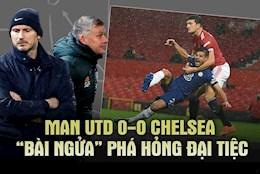 Man Utd 0-0 Chelsea: Bai ngua pha hong dai tiec