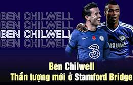 Ben Chilwell: Than tuong moi o Stamford Bridge