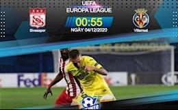Nhan dinh bong da Sivasspor vs Villarreal 0h55 ngay 4/12 (Europa League 2020/21)