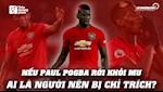 VIDEO: Neu Paul Pogba roi khoi MU, ai la nguoi dang bi chi trich?