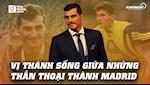 VIDEO: Iker Casillas: Vi thanh song giua nhung than thoai thanh Madrid