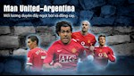 VIDEO: Man United-Argentina: Moi luong duyen day ngot bui va dang cay (p1)